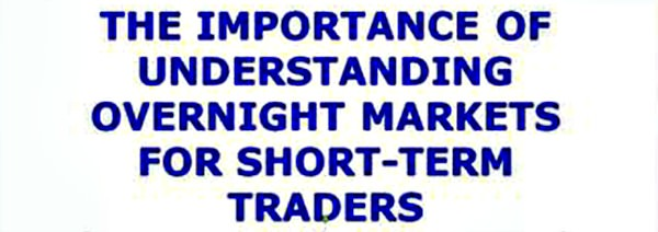 Trading in night session for short-term traders one needs to understand the process of the overnight market fully, and essential knowledge who controls the market